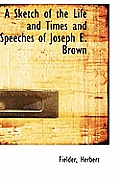 A Sketch of the Life and Times and Speeches of Joseph E. Brown