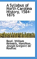 A Syllabus Of North Carolina History, 1584-1876 by Boyd William Kenneth