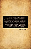 What Is Our Constitution, League, Pact, or Government?: Two Lectures on the Constitution of the Unit