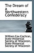 The Dream of a Northwestern Confederacy