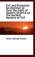 Evil and Evolution: An Attempt to Turn the Light of Modern Science to the Ancient Mystery of Evil