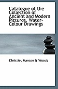 Catalogue of the Collection of Ancient and Modern Pictures, Water-Colour Drawings