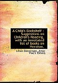 A Child's Bookshelf: Suggestions on Children's Reading, with an Annotated List of Books on Heroism,