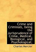 Crime and Criminals, Being the Jurisprudence of Crime, Medical, Biological, and Psychological;