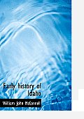 Early History Of Idaho by William John Mcconnell
