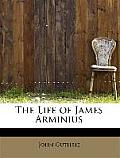 The Life of James Arminius
