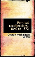Political Recollections, 1840 to 1872