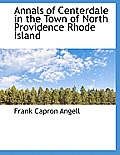 Annals of Centerdale in the Town of North Providence Rhode Island