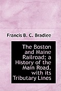 The Boston and Maine Railroad; A History of the Main Road, with Its Tributary Lines