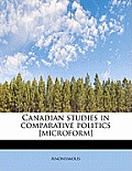 Canadian Studies in Comparative Politics [Microform]