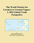 The World Market for Crushed or Ground Pepper: A 2011 Global Trade Perspective
