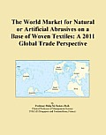 The World Market for Natural or Artificial Abrasives on a Base of Woven Textiles: A 2011 Global Trade Perspective