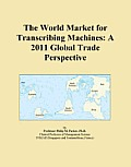 The World Market for Transcribing Machines: A 2011 Global Trade Perspective Icon Group International