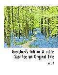 Gretchen's Gift or a Noble Sacrifice an Original Tale
