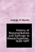 History of Representation and Suffrage in Massachusettes, 1620-1691