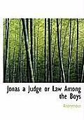 Jonas a Judge or Law Among the Boys