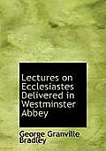 Lectures on Ecclesiastes Delivered in Westminster Abbey