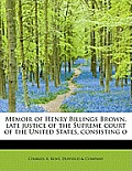 Memoir of Henry Billings Brown, Late Justice of the Supreme Court of the United States...