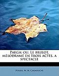 Parga; Ou, Le Brulot, Melodrame En Trois Actes, a Spectacle