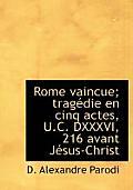 Rome Vaincue; Tragedie En Cinq Actes, U.C. DXXXVI, 216 Avant Jesus-Christ