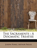 The Sacraments: A Dogmatic Treatise