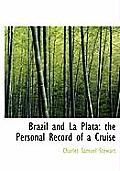 Brazil & La Plata Brazil & La Plata Brazil & La Plata: The Personal Record Of A Cruise The... by Charles Samuel Stewart