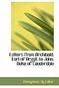Letters from Archibald, Earl of Argyll, to John, Duke of Lauderdale