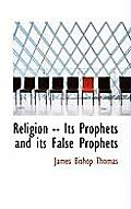 Religion -- Its Prophets and Its False Prophets