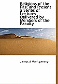 Religions of the Past and Present a Series of Lectures Delivered by Members of the Faculty