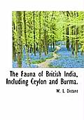The Fauna of British India, Including Ceylon and Burma.