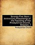 Seventy Five Years: Anniversary Proceedings of the Founding of the Presbyterian Church, Kingston, I