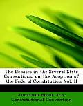 The Debates in the Several State Conventions, on the Adoption of the Federal Constitution