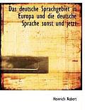 Das Deutsche Sprachgebiet in Europa Und Die Deutsche Sprache Sonst Und Jetzt