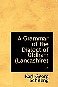 A Grammar of the Dialect of Oldham (Lancashire) ..