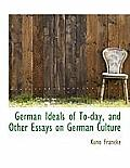 German Ideals of To-Day, and Other Essays on German Culture