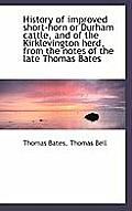 History of Improved Short-Horn or Durham Cattle, and of the Kirklevington Herd, from the Notes of Th