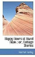 Happy Hours at Hazel Nook: Or, Cottage Stories