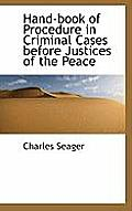 Hand-Book of Procedure in Criminal Cases Before Justices of the Peace