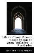 Guillaume D'Orange. Chansons de Geste Des 11E Et 12e Siecles: Publiees Pour La Premiere Fois