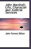John Marshall; Life, Character and Judicial Services
