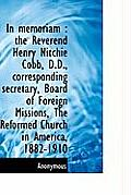 In Memoriam: The Reverend Henry Nitchie Cobb, D.D., Corresponding Secretary, Board of Foreign Missi