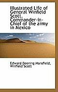 Illustrated Life of General Winfield Scott, Commander-In-Chief of the Army in Mexico