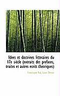 Id Es Et Doctrines Litt Raires Du 17e Si Cle (Extraits Des PR Faces, Trait?'s Et Autres Ecrits Th Ori