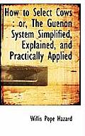 How to Select Cows: Or, the Guenon System Simplified, Explained, and Practically Applied