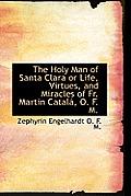 The Holy Man of Santa Clara or Life, Virtues, and Miracles of Fr. Martin Catal, O. F. M.