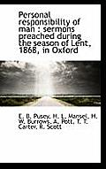 Personal Responsibility of Man: Sermons Preached During the Season of Lent, 1868, in Oxford