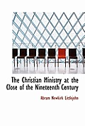 The Christian Ministry at the Close of the Nineteenth Century