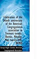 Celebration of the Fiftieth Anniversary of the American Congregational Association in Tremont Temple