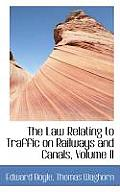 The Law Relating to Traffic on Railways and Canals, Volume II