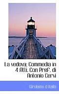 La Vedova; Commedia in 4 Atti. Con Pref. Di Antonio Cervi